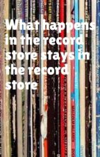 What happens in the record store stays in the record store by Guitarlove04