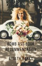 Bomb Ass Books Recommendations by RyaltyBanks
