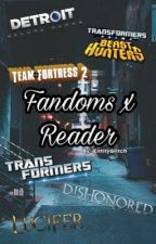 Fandoms X Reader by EntityGlitch