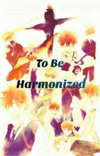 To Be Harmonized _مترجمة_ by Oshien59