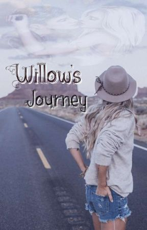 Willow's Journey by Hayleighwhite18