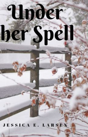Under her Spell- A mid-Christmas story (draft/unedited) by jessicaelarsen