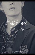 Fight me // nct yuta  by jaeyongg_