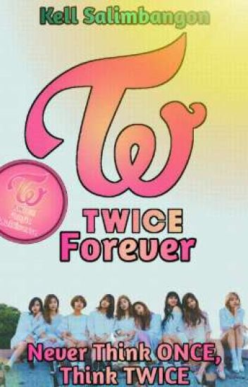 TWICE Forever (TWICE Fanfic Multiverse 1 of 15)