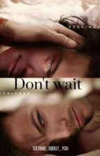 Don't Wait (L.S au) by 1Dering_About_You