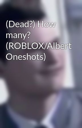 How many? (ROBLOX/Albert Oneshots) by CrystalAmber1828