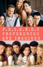 F.R.I.E.N.D.S || Preferences and Imagines by ordinary_fangirl02
