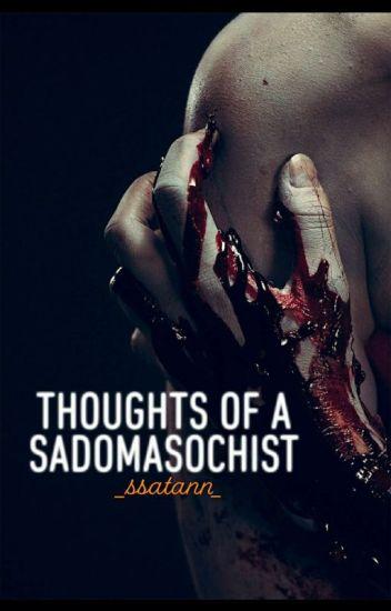 × Thoughts Of A Sadomasochist ×