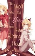 The Wolf that Fell in Love with Little Red Riding Hood (Ongoing) by KowaiiHime