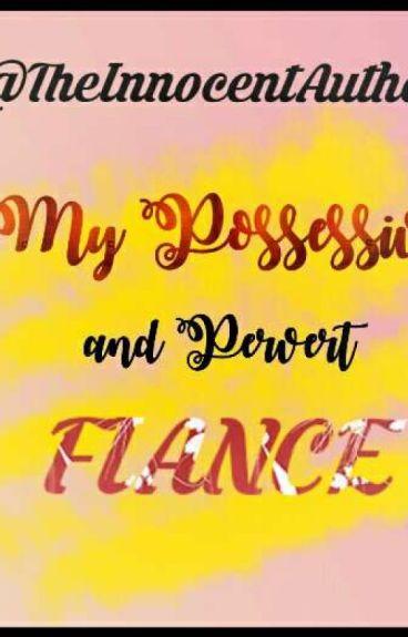 My Possessive Pervert Fiance