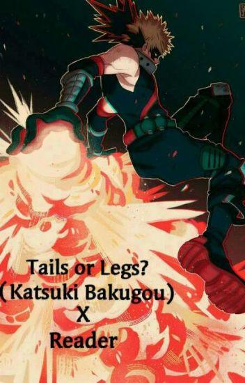 Tails or Legs? (Katsuki Bakugou x Reader) - Thorns579 - Wattpad