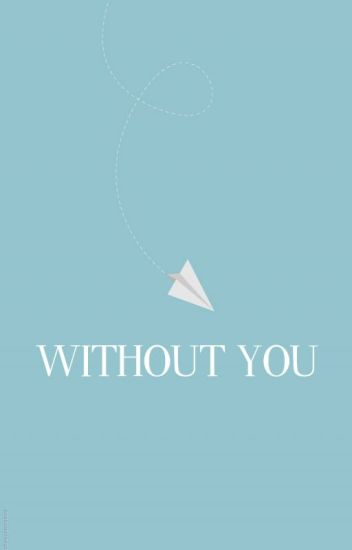 Without You (Previously known as Summer Without You!)