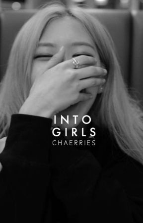 Into • Chaennie ✓ by -CHAERRIES