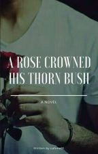 A Rose Crowned His Thorn Bush by cafune01