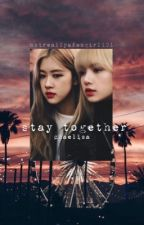 stay together // chaelisa by NotReallyAFangirl101