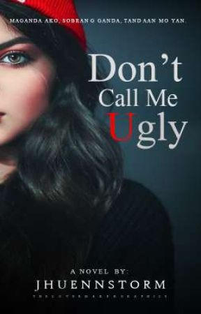 DON'T CALL ME UGLY #wattys2019 by jhuennstorm