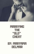 "Marrying the ""Old"" Cheat... by MaryamaDelMar"