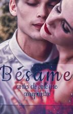 Bésame antes de que me arrepienta by Lissy33