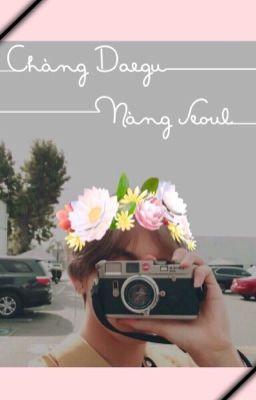 [Fanfiction~Kim Taehyung]~Chàng Daegu Nàng Seoul~