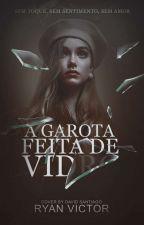 A Garota Feita De Vidro by Ryan_Victor16