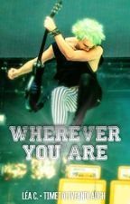Wherever You Are by timetoliveandlaugh