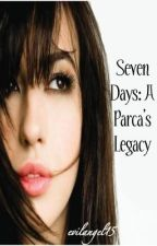 Seven Days: A Parca's Legacy (Courtly Series #1) by evilangel15