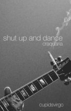 shut up and dance ; craquaria by cupidsvirgo