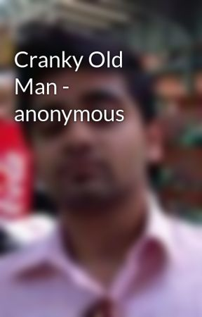 Cranky Old Man - anonymous by YashMal