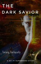 THE DARK SAVIOR  by TarangGarlapally