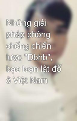 """Những giải pháp phòng chống chiến lược """"Dbhb"""", bạo loạn lật đổ ở Việt Nam"""