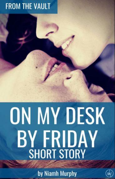 On My Desk By Friday - Lesbian Story [teacherxstudent] by NiamhMurphy8