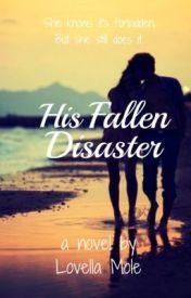 His Fallen Disaster by bellaPiiink