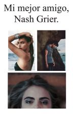 Mi mejor amigo, Nash. by laura_magcon