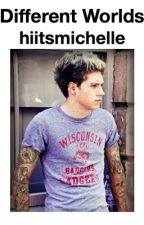 Different Worlds || Niall Horan || by hiitsmichelle