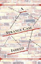 A Strange Case Indeed by A_B_Lee33