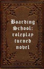 Boarding School: Roleplay Turned Novel  by heywdw