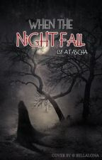 WHEN THE NIGHT FALL (completed and edited) by atascha032912