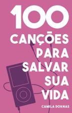 100 canções para salvar sua vida by CamilaDornas