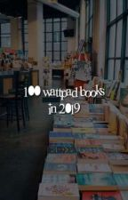100 Wattpad Books in 2019 by whataboutthehorizon