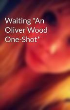 Waiting *An Oliver Wood One-Shot* by CaseyRaee