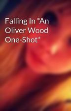 Falling In *An Oliver Wood One-Shot* by CaseyRaee