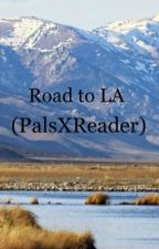 Road to LA(PalsXReader) by Naomi_Tess