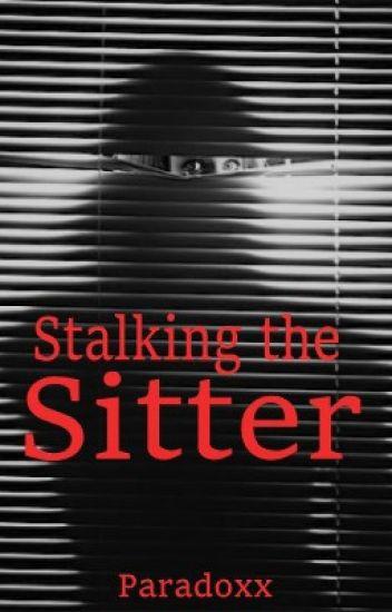 Stalking the Sitter