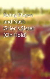 Being Hayes and Nash Grier's Sister (On Hold) by Shannan14