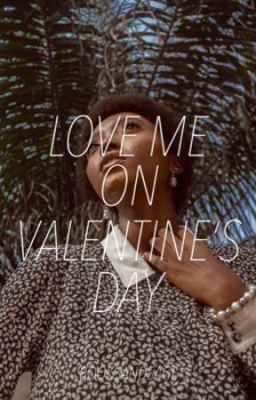 Love Me on Valentine's Day    ✔️ by booksandsage