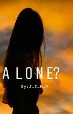 [¿A L O N E?] by J_Y_M_O