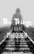 The Things I Went Through by SashaKitty1234