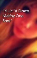 I'd Lie *A Draco Malfoy One Shot* by CaseyRaee