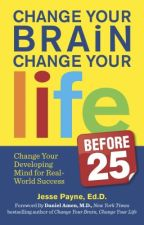 Inspiration Behind: Change Your Brain, Change Your Life (before 25) by DrJessePayne