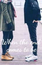 When the end comes to be by X_userr_X